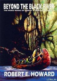 Beyond the Black River - Howard Robert Ervin